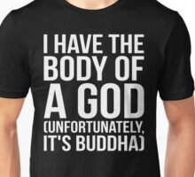 I Have The Body Of A God (Buddha) Unisex T-Shirt