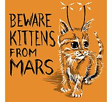 Beware Kittens from Mars Photographic Print