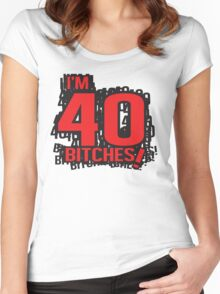 I'm 40 bitches Women's Fitted Scoop T-Shirt