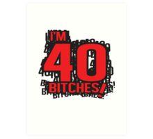 I'm 40 bitches Art Print