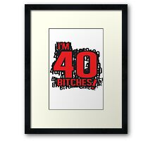 I'm 40 bitches Framed Print