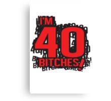 I'm 40 bitches Canvas Print