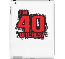 I'm 40 bitches iPad Case/Skin