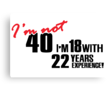 I'm not 40. I'm 18 with 22 years experience Canvas Print