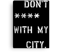 Don't **** with my city Canvas Print