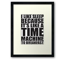 Sleep Is Like A Time Machine To Breakfast Framed Print