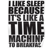 Sleep Is Like A Time Machine To Breakfast Poster
