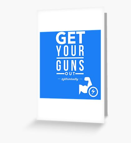 Get Your Guns Out Greeting Card