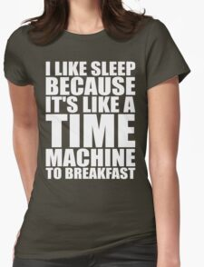 Sleep Is Like A Time Machine To Breakfast Womens Fitted T-Shirt