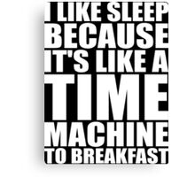 Sleep Is Like A Time Machine To Breakfast Canvas Print