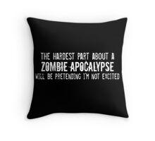The Hardest Part About A Zombie Apocalypse Throw Pillow