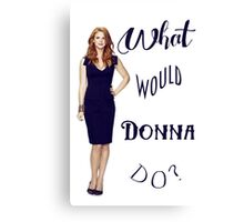 What would Donna do? Canvas Print