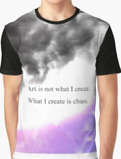 art is not what I create. what I create is Chaos  Graphic T-Shirt