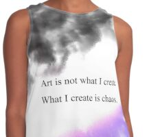 art is not what I create. what I create is Chaos  Contrast Tank