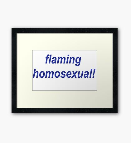 Flaming Homosexual! Framed Print