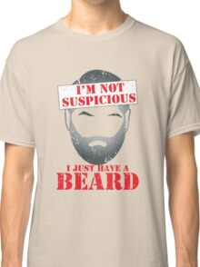 I'm NOT SUSPICIOUS I just have a beard distressed version Classic T-Shirt