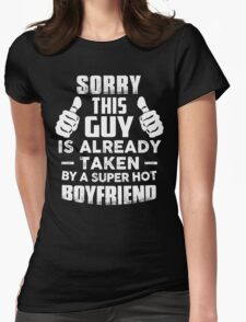 Sorry This Guy Is Already Taken By A Super Hot Boyfriend T-Shirt Womens Fitted T-Shirt