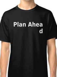 Plan ahead Classic T-Shirt