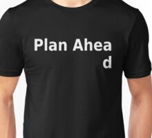 Plan ahead Unisex T-Shirt