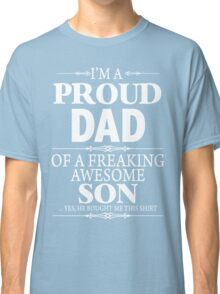 I'm A Proud Dad Of A Freaking Awesome Son Classic T-Shirt