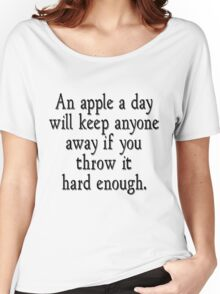 An apple a day will keep anyone away if you throw it hard enough Women's Relaxed Fit T-Shirt
