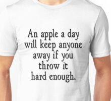 An apple a day will keep anyone away if you throw it hard enough Unisex T-Shirt