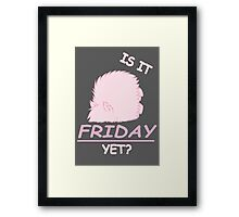 Fluffle Puff - Is It Friday Yet? Framed Print