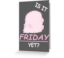 Fluffle Puff - Is It Friday Yet? Greeting Card
