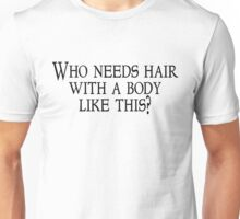 Who needs hair with a body like this? Unisex T-Shirt