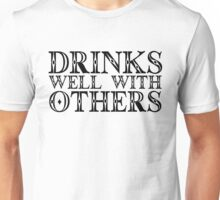 Drinks well with others Unisex T-Shirt