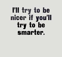 I'll try to be nicer if you'll try to be smarter T-Shirt
