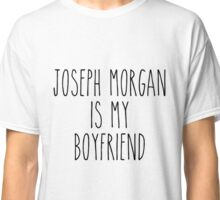 Joseph Morgan is my boyfriend Classic T-Shirt