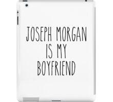 Joseph Morgan is my boyfriend iPad Case/Skin