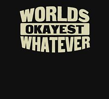 Worlds okayest whatever T-Shirt