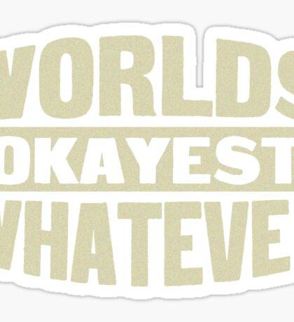 Worlds okayest whatever Sticker