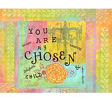 You are Chosen--Affirmations From Abba Photographic Print