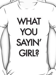 What you Saying Girl? T-Shirt