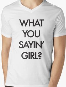 What you Saying Girl? Mens V-Neck T-Shirt