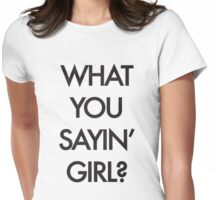 What you Saying Girl? Womens Fitted T-Shirt