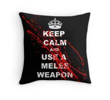 KEEP CALM AND USE A MELEE WEAPON pillow Throw Pillow