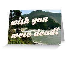 Wish You Were Dead Greeting Card