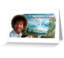 """Bob Ross """"Just beat the Devil out of it."""" Greeting Card"""