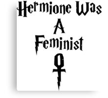Hermione Was A Feminist Canvas Print