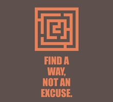 Find A Way, Not An Excuse - Corporate Start-Up Quotes Unisex T-Shirt