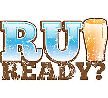R U READY? with beer pint Photographic Print
