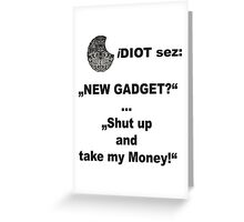 iDIOT sez: NEW GADGET Greeting Card