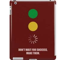 Don't Wait For Success, Make Them Corporate Start-Up Quotes iPad Case/Skin
