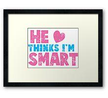 HE thinks I'm smart with matching she thinks I'm smart Framed Print