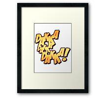 Daka-Daka-Daka! Framed Print