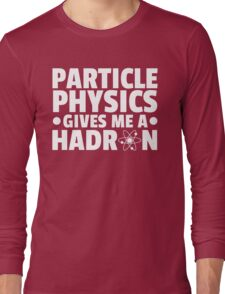 Particle Physics Funny Quote Long Sleeve T-Shirt